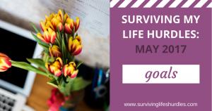surviving my life hurdles, may 2017