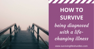 how to survive being diagnosed with a life-changing illness