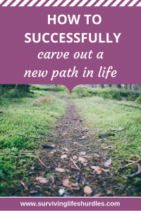 How to successfully carve out a new path in life