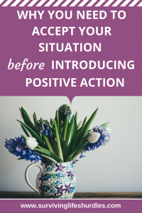 Accept your situation before introducing positive action