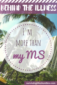 behind the illness I'm more than my MS